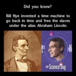 Did You Know? Bill Nye Invented A Time Machine...