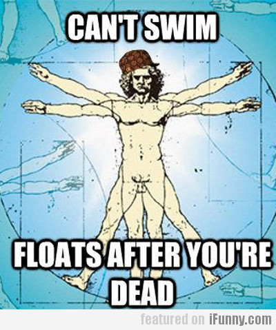 Can't Swim, Floats After You're Dead