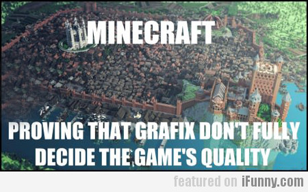Minecraft, Proving That Grafix...