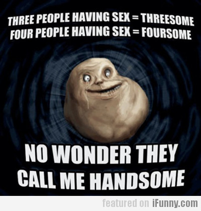 Three People Having Sex = Threesome...