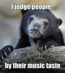 I Judge People By Their Taste In Music