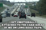 I Get Emotionally Attached To The Cars Ahead...
