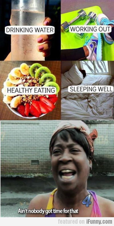 Ain't Nobody Got Time For That...