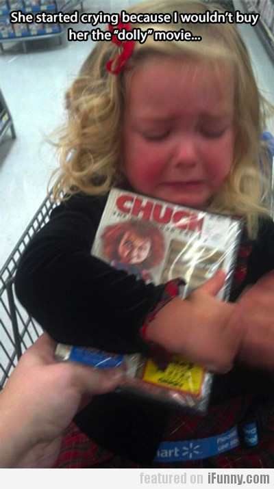 she started crying because I wouldn't buy...