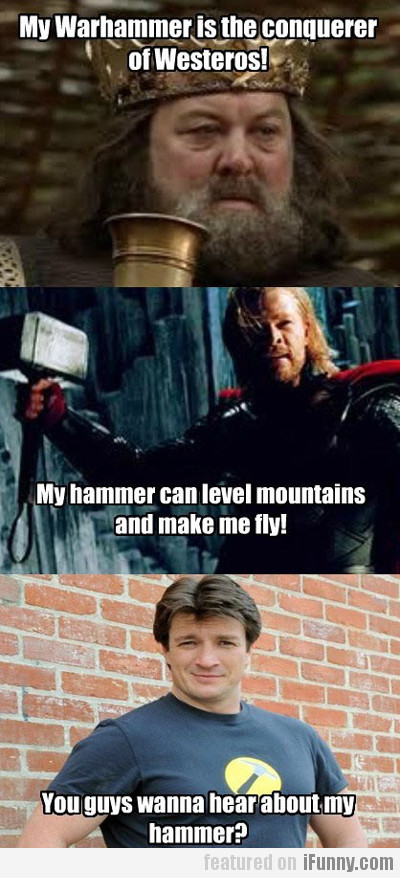 my warhammer is the conquerer of westeros...