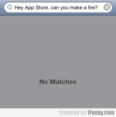 Hey App Store, Can You Make A Fire?