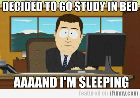 Decided To Go Study In Bed...