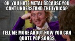 Oh, You Hate Metal Because You Can't...