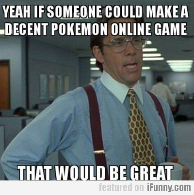 yeah, if someone could make a decent...