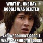 What If, One Day Google Was Deleted...