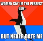 Women Say I'm The Perfect Guy...