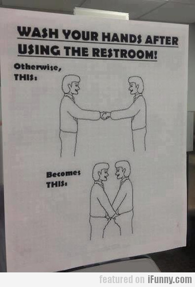 Wash Your Hands After Using The Restroom...
