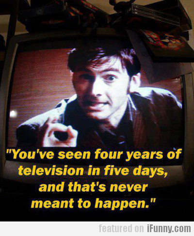 You've Seen Four Years Of Television In Five...