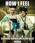 How I Feel Cooking Dinner With My Best Friend