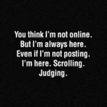 You Think I'm Not Online...