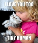 I Love You Too Tiny Human.