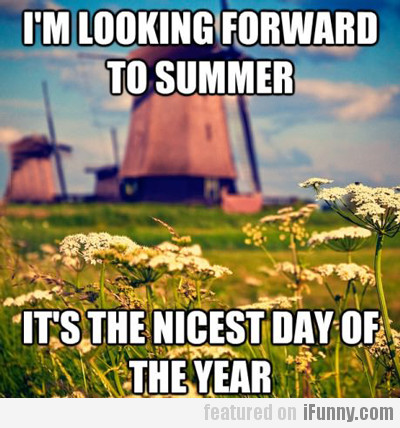 I'm Looking Forward To Summer...