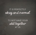 It Is Perfectly Okay And Normal To Not Have Your..