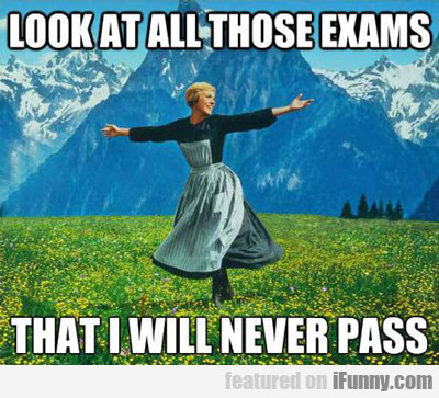 Look at all those exams that I will never pass