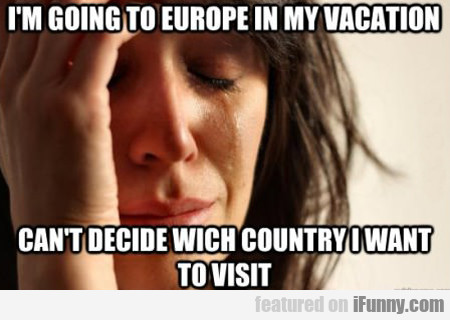 I'm Going To Europe In My Vacation, Can't Decide..