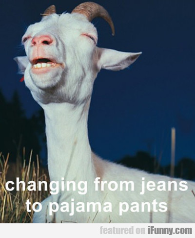Changing From Jeans To Pajama Pants