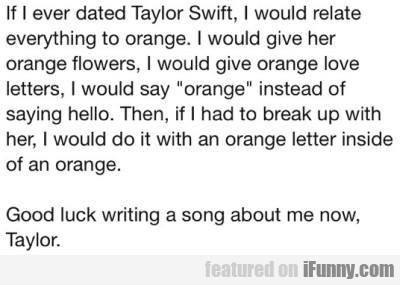 If I ever dated Taylor Swift, I would relate...