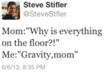 Why Is Everything On The Floor?!