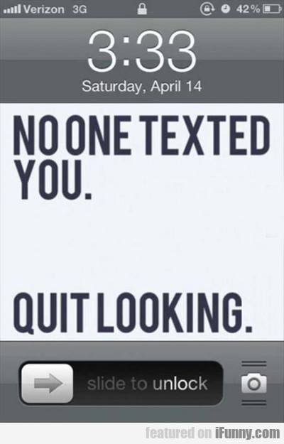 No One Texted You. Quit Looking