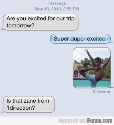Are You Excited For Our Trip Tomorrow?