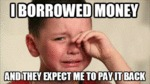 I Borrowed Money...
