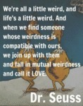 We're All A Little Weird And Life's A Little Weird