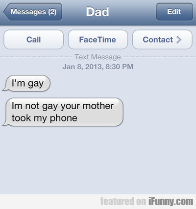 I'm Gay - I'm Not Gay, Your Mother Took My Phone
