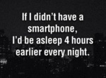 If I Didn't Had A Smartphone, I'd Be Asleep..
