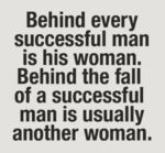 Behind Every Successful Man Is A Woman