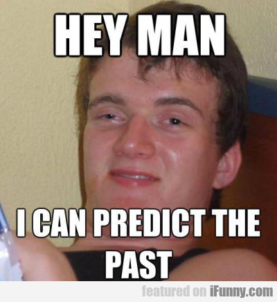 Hey Man, I Can Predict The Past