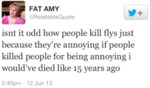 Isn't It Odd How People Kill Flys Just Because..