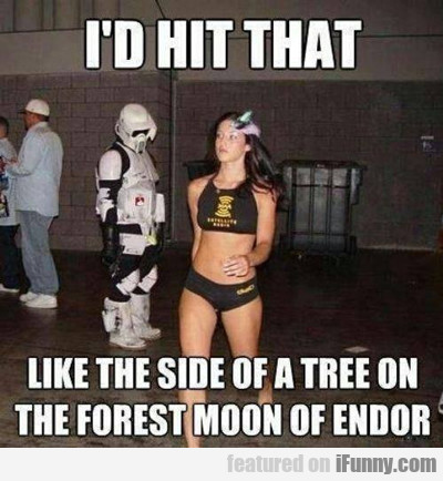 I'd Hit That, Like The Side Of A Tree On The...