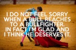 I Do Not Feel Sorry When A Bull Reaches To...