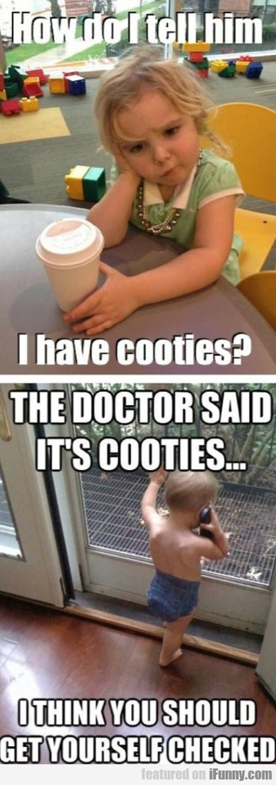 How do I tell him I have cooties?
