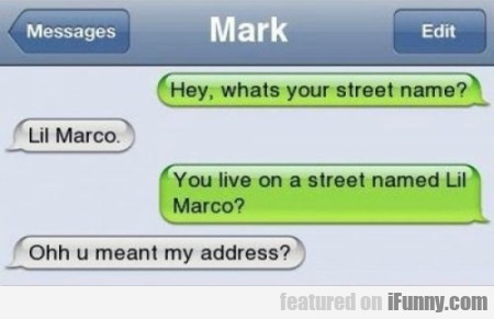 Hey, what's your street name?