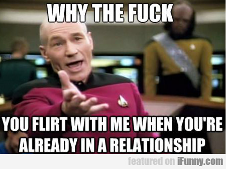 Why The Fuck Would You Flirt With Me...