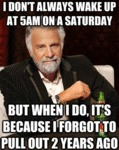 I Don't Always Wake Up On 5 Am On A Saturday...