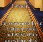 I Swear... I'm Convinced I Run Faster In A Hotel