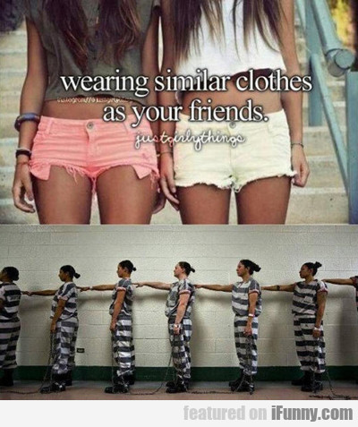 wearing similar clothes as your friends