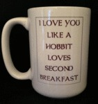 I Love You Like A Hobbit Loves Second Breakfast