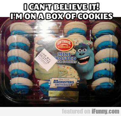 i can't believe it, I'm on a box of cookies...