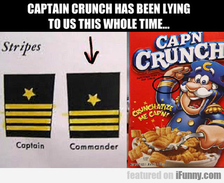 Captain Crunch Has Been Lying To Us This Whole...