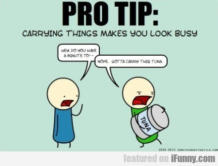 Carrying Things Makes You Look Busy