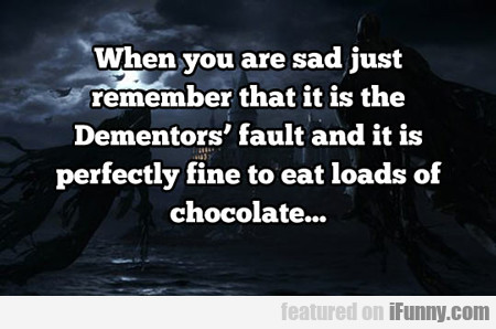 when you are sad just remember that it is the...