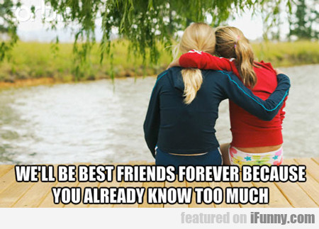 We'll Be Best Friends Forever Because...